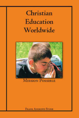 Christian Education Worldwide: Mission Possible - The Role of Mission Schools in the 21st Century