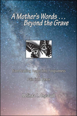 A Mother's Words Beyond the Grave: Transforming Anger into Forgiveness and Pain into Peace