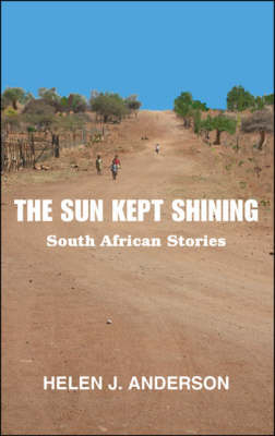 The Sun Kept Shining: South African Stories