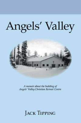 Angels' Valley: A Memoir About the Building of Angels' Valley Christian Retreat Centre
