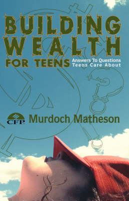 Building Wealth for Teens: Answers to Questions Teens Care About