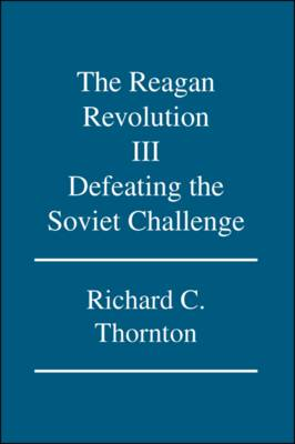 The Reagan Revolution: v. III: Defeating the Soviet Challenge