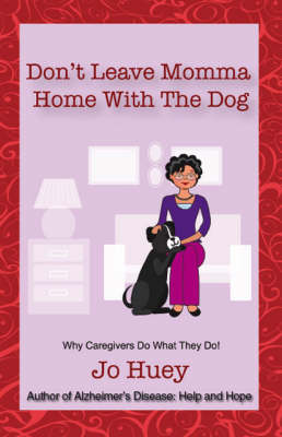 Don't Leave Momma Home with the Dog: Why Caregivers Do What They Do!