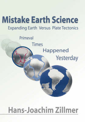 Mistake Earth Science: Expanding Earth Versus Plate Tectonics: Primeval Times Happened Yesterday