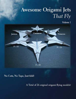 Awesome Origami Jets That Fly: v. 1