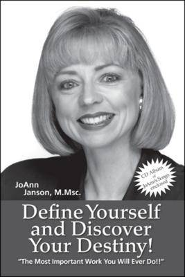 Define Yourself and Discover Your Destiny!: The Most Important Work You Will Ever Do!