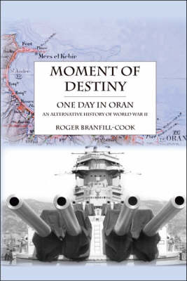 Moment of Destiny: One Day in Oran - An Alternative History of World War II