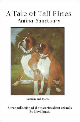 A Tale of Tall Pines Animal Sanctuary: A True Collection of Short Stories About Animals