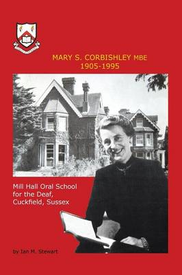 Mary S.Corbishley MBE 1905-1995: Mill Hall Oral School for the Deaf, Cuckfield, Sussex