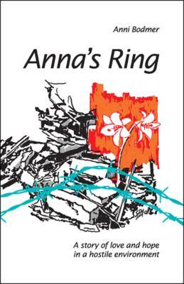Anna's Ring: A Story of Love and Hope in a Hostile Environment