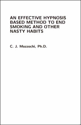 An Effective Hypnosis Based Method to End Smoking and Other Nasty Habits