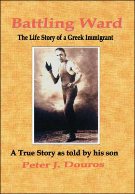 Battling Ward: The Life Story of a Greek Immigrant