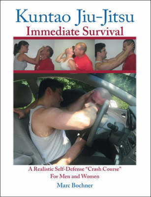 Kuntao Jiu-jitsu: Immediate Survival - A Realistic Self-defense Crash Course