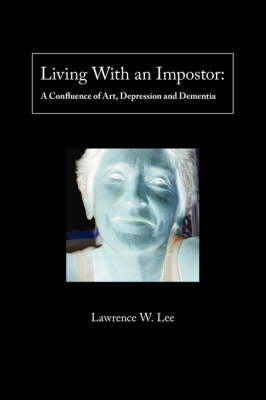 Living with an Impostor: A Confluence of Art, Depression and Dementia