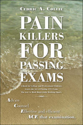 Pain Killers for Passing Exams: Steps to Becoming an Expert at Passing Exams