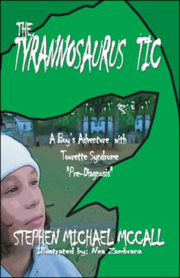 The Tyrannosaurus Tic: A Boy's Adventure with Tourette Syndrome