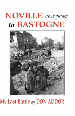 Noville Outpost to Bastogne: My Last Battle