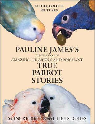 Compilation of Amazing, Hilarious and Poignant True Parrot Stories