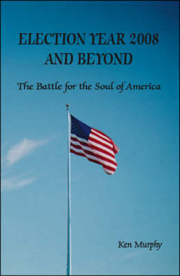 Election Year 2008 and Beyond: The Battle for the Soul of America