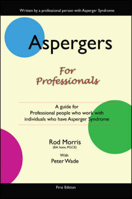 Aspergers for Professionals: A Guide for Professional People Who Work with Individuals Who Have Asperger Syndrome