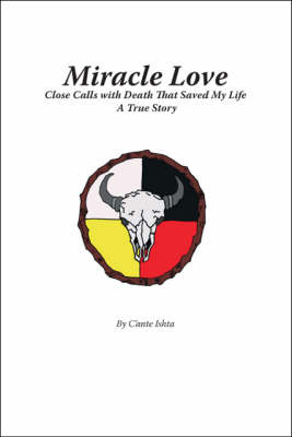 Miracle Love: Close Calls with Death That Saved My Life - A True Story