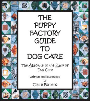 The Puppy Factory Guide to Dog Care: The Absolute to the Zany of Dog Care