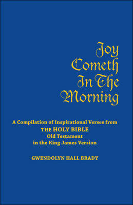 Joy Cometh in the Morning: A Compilation of Inspirational Verses from the Holy Bible Old Testament in the King James Version