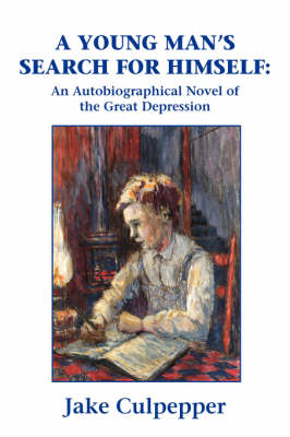 A Young Man's Search for Himself: An Autobiographical Novel of the Great Depression