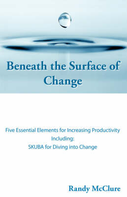 Beneath the Surface of Change: Five Essential Elements for Increasing Productivity