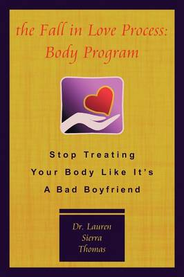 The Fall In Love Process: Body Program: Stop Treating Your Body Like It's A Bad Boyfriend