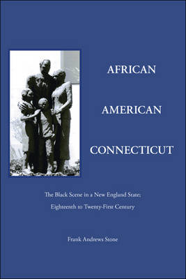 African American Connecticut: The Black Scene in a New England State; Eighteenth to Twenty-first Century