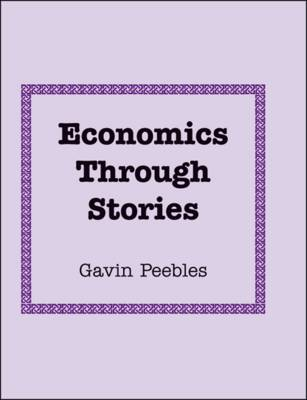 Economics Through Stories: Economic Analysis and Policy Formation for Our World Today