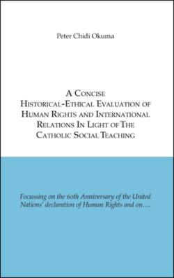 A Concise Historical-ethical Evaluation of Human Rights and International Relations in Light of the Catholic Social Teaching