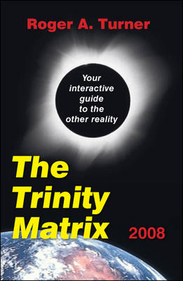The Trinity Matrix 2008: Your Interactive Guide to the Other Reality