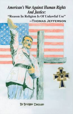 American's War Against Human Rights And Justice: Reason in Religion is of Unlawful Use - Thomas Jefferson