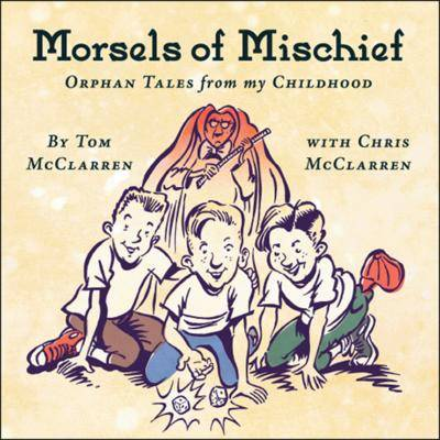Morsels of Mischief: Orphan Tales from My Childhood