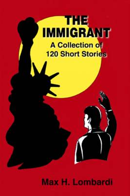 The Immigrant: A Collection of 120 Short Stories