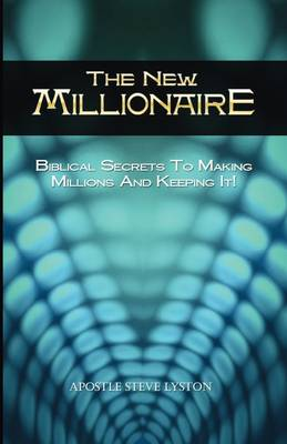 The New Millionaire: Biblical Secrets to Making Millions and Keeping It!