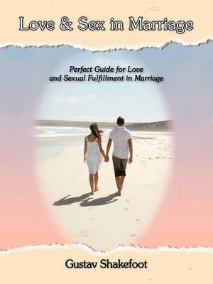 Love and Sex in Marriage: Perfect Guide for Love and Sexual Fulfillment in Marriage