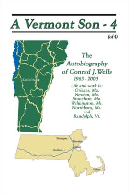 A Vermont Son: The Autobiography of Conrad J. Wells, 1963 - 2003: v. 4