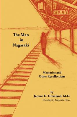 The Man in Nagasaki: Memories and Other Recollections