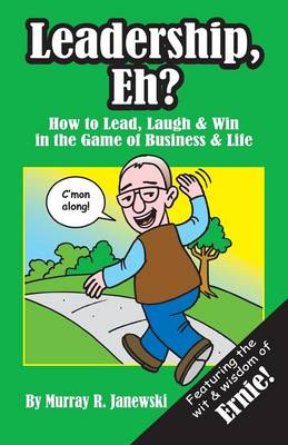 Leadership, Eh?: How to Lead, Laugh & Win in the Game of Business & Life