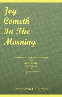 Joy Cometh in the Morning: A Compilation of Inspirational Verses from the Holy Bible New Testament in the King James Version