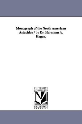 Monograph of the North American Astacidae / By Dr. Hermann A. Hagen.