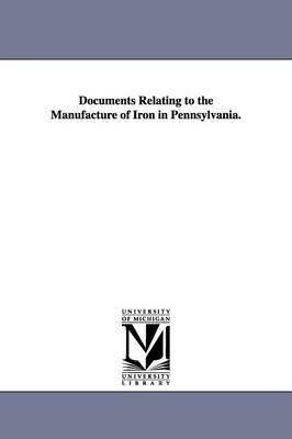 Documents Relating to the Manufacture of Iron in Pennsylvania.