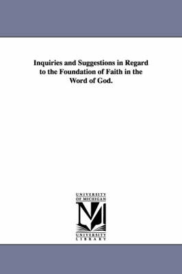 Inquiries and Suggestions in Regard to the Foundation of Faith in the Word of God.