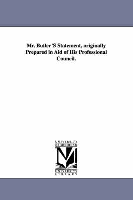 Mr. Butler's Statement, Originally Prepared in Aid of His Professional Council.