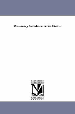 Missionary Anecdotes. Series First ...