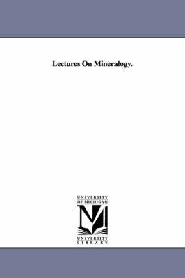 Lectures on Mineralogy.