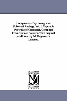 Comparative Psychology and Universal Analogy. Vol. I. Vegetable Portraits of Character, Compiled from Various Sources, with Original Additions. by M. Edgeworth Lazarus.